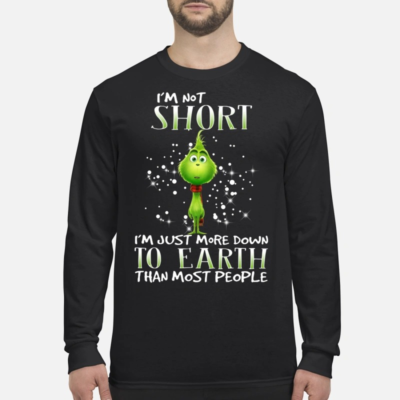 Grinch I'm not short I'm just more down to earth than most people Longsleeve