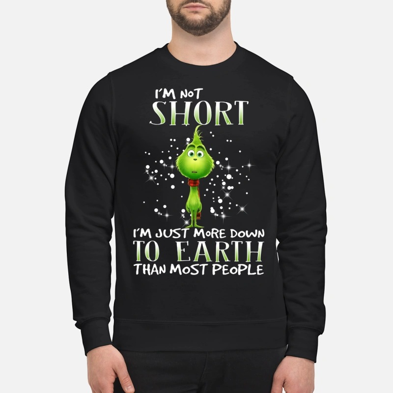 Grinch I'm not short I'm just more down to earth than most people Sweater