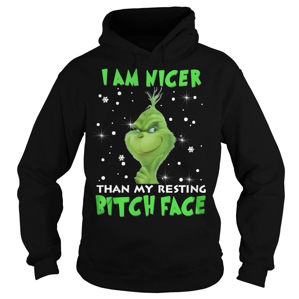 Grinch I am nicer than my resting Bitch face Hoodie