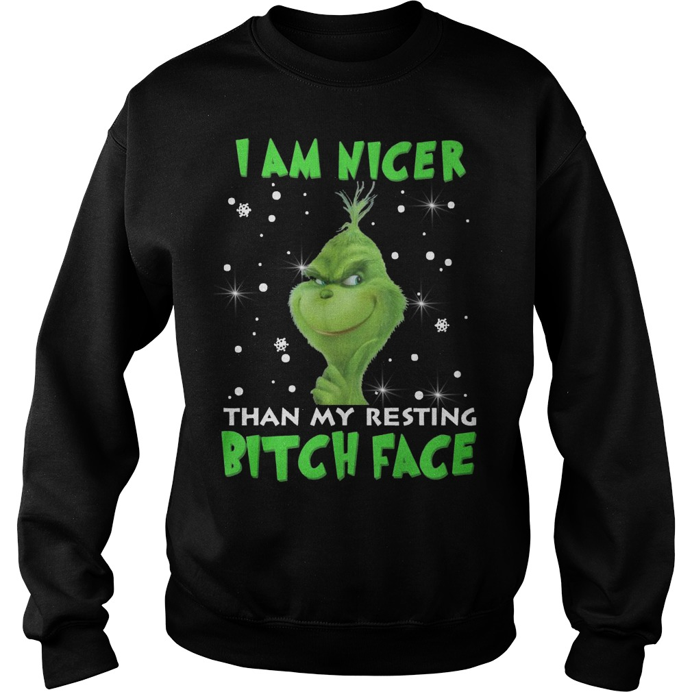 Grinch I am nicer than my resting Bitch face Sweater