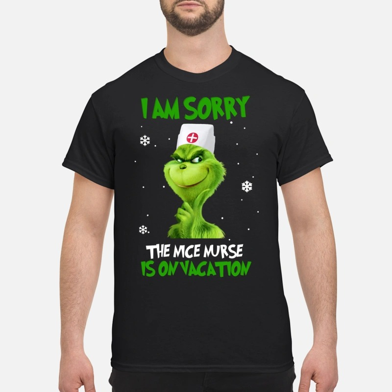 Grinch I am sorry the nice nurse is on vacation T-shirt