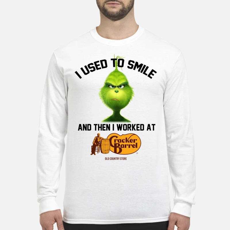 The Grinch I used to smile and then I worked at cracker barrel Longsleeve