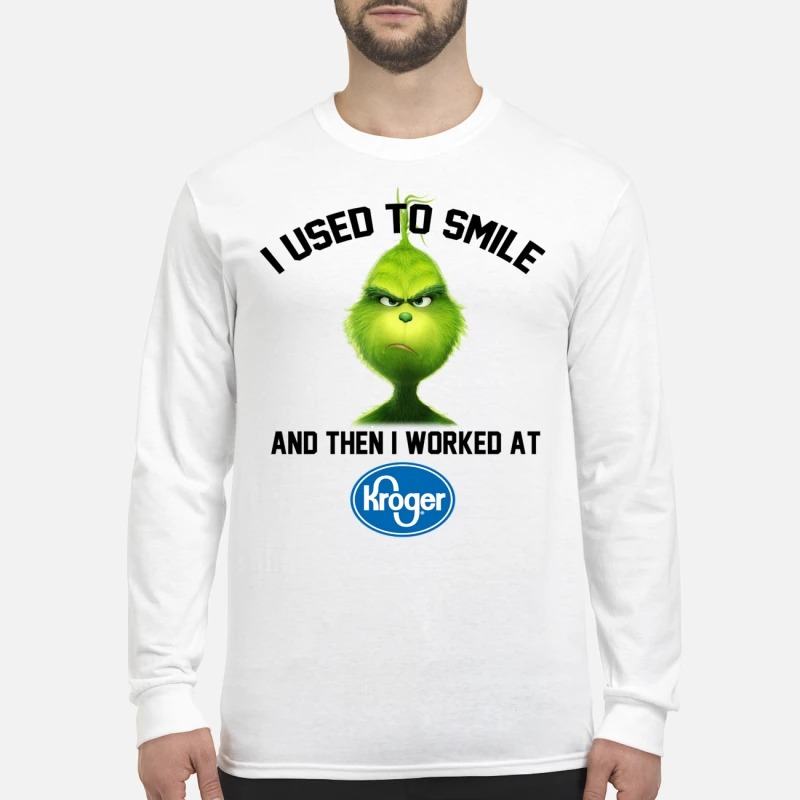 Grinch i used to smile and then i worked at Kroger Longsleeve