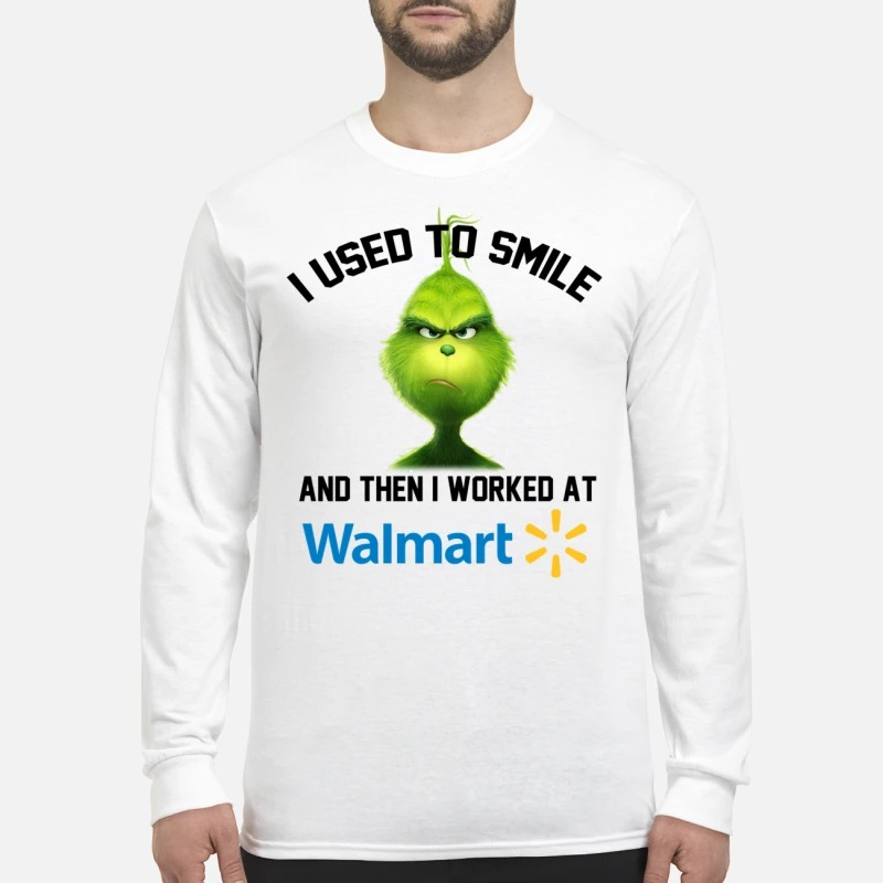 The Grinch I used to smile and then I worked at Walmart Longsleeve