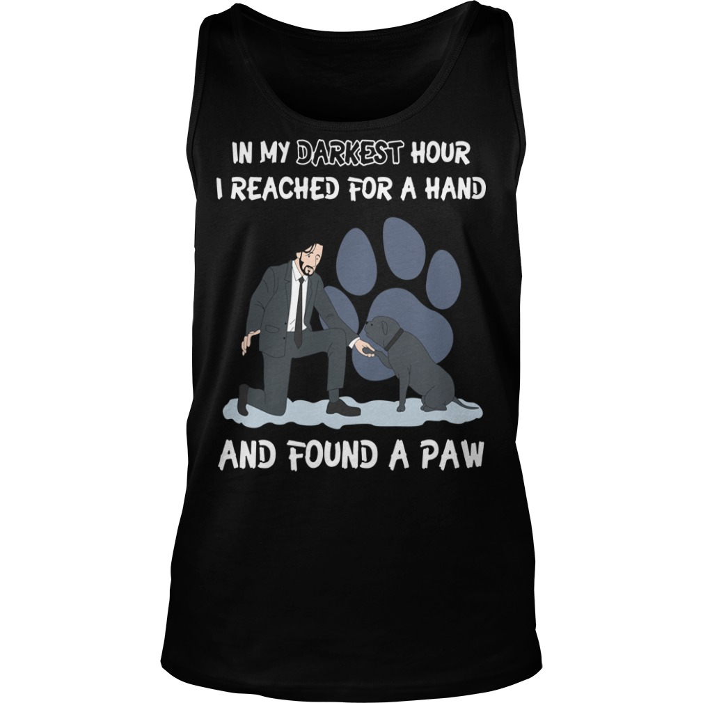 John Wick in my darkest hour I reached for a hand and found a paw dog Tank top