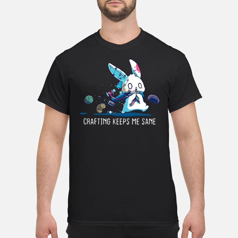 Rabbit Crafting keeps me sane T-shirt