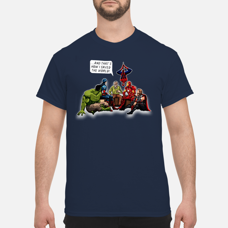 Stan Lee and Superheroes and that's how I saved the world shirt