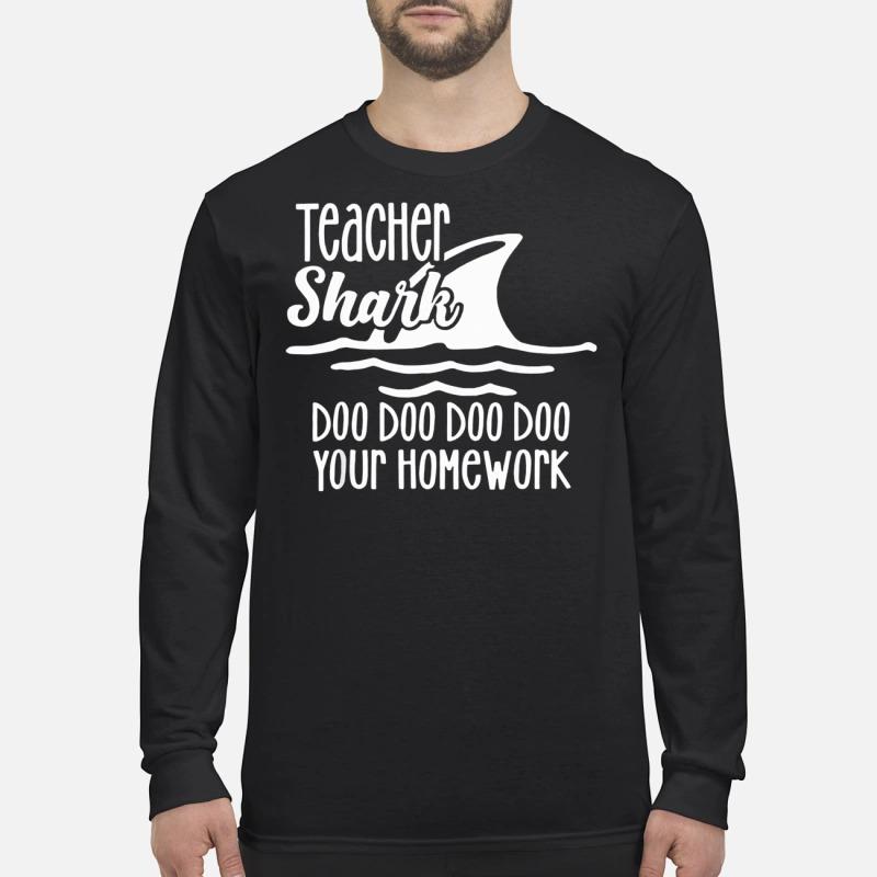 Teacher Shark doo doo your homework Longsleeve