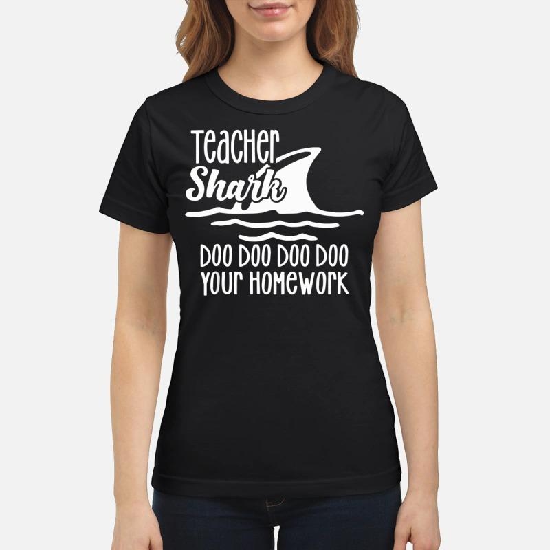 Teacher Shark doo doo your homework shirt