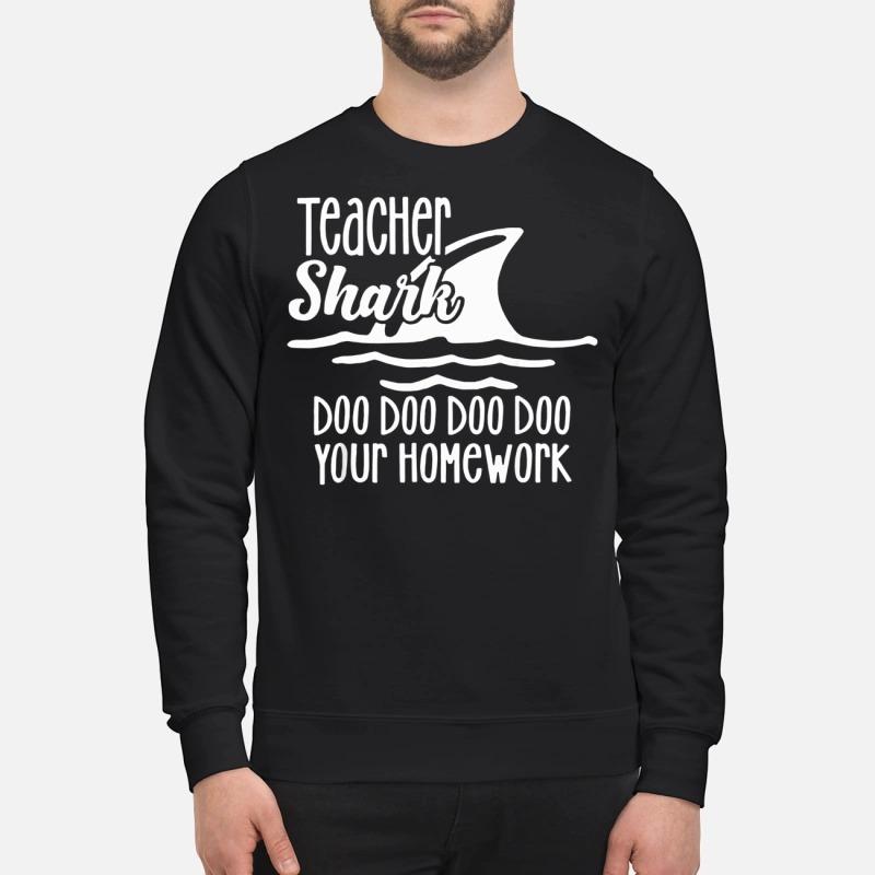 Teacher Shark doo doo your homework Sweater