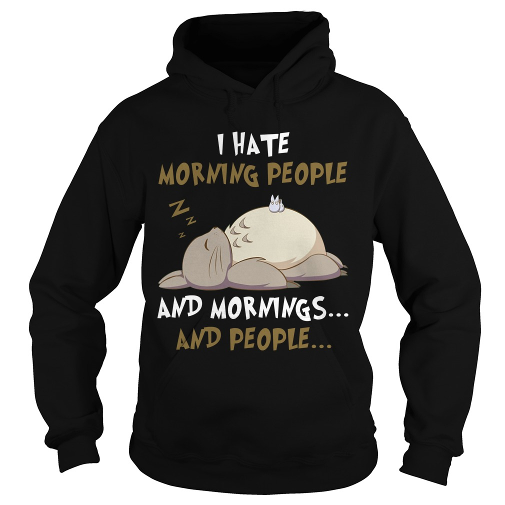 Totoro I hate morning people and mornings and people Hoodie