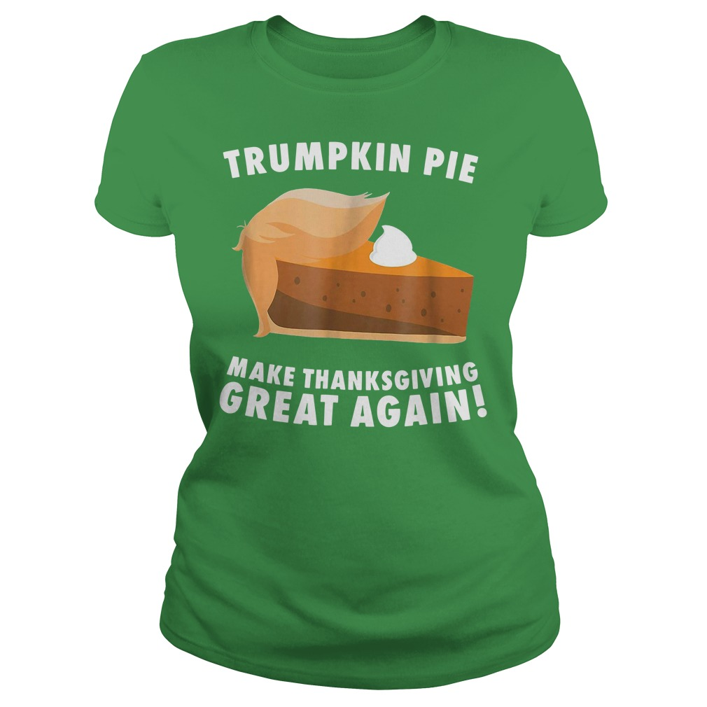 Trumpkin pie make thanksgiving great again Ladies shirt