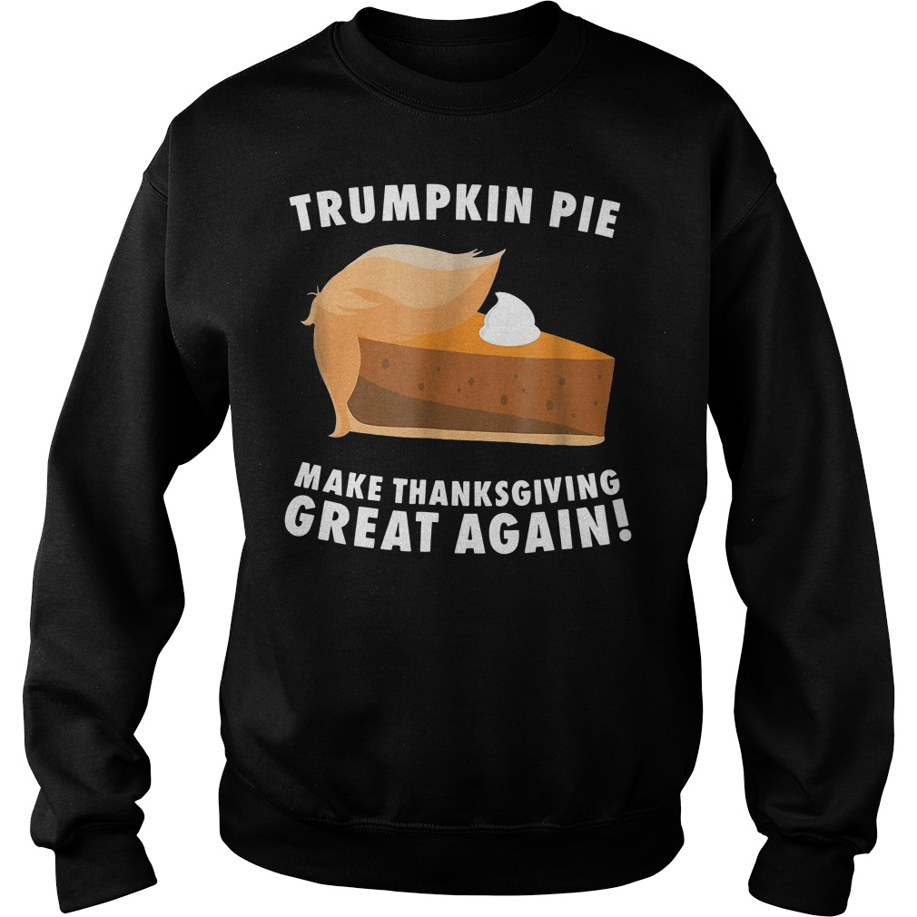 Trumpkin pie make thanksgiving great again Sweater