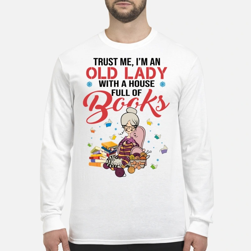 Trust me I'm an old lady with a house full of books Longsleeve