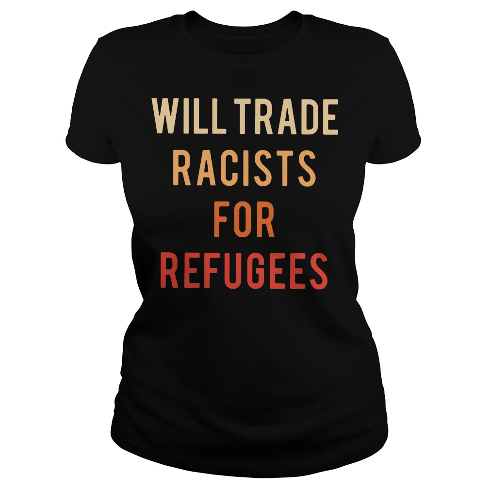 Will trade racists for refugees Ladies