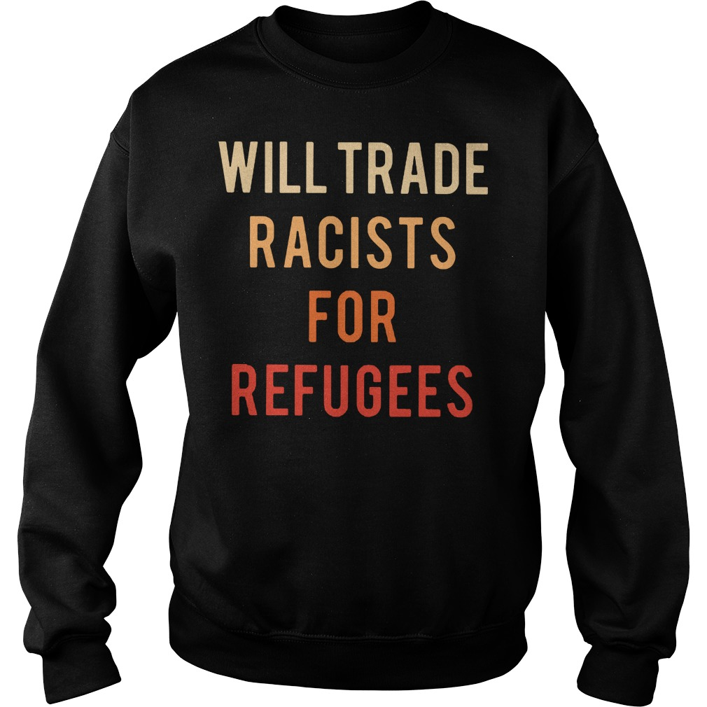 Will trade racists for refugees Sweater