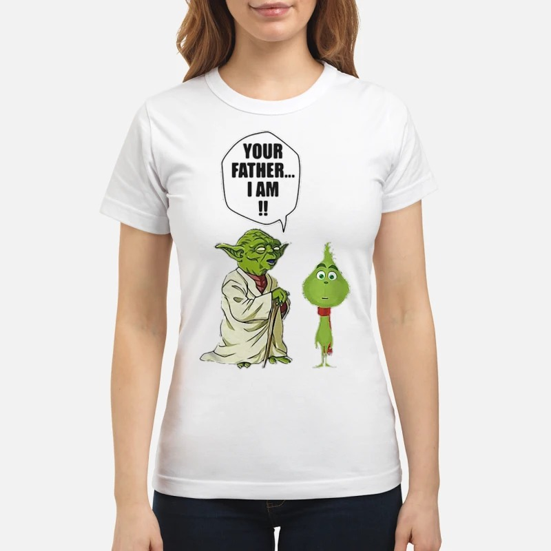 Yoda and little Grinch your father I am shirt