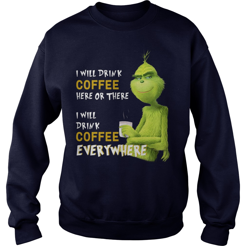 Grinch I will drink coffee here or there sweater