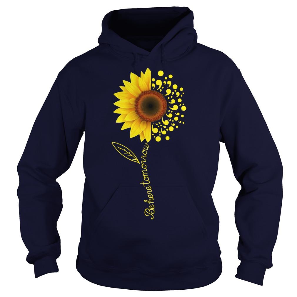 Be here tomorrow sunflower Suicide Awareness hoodie