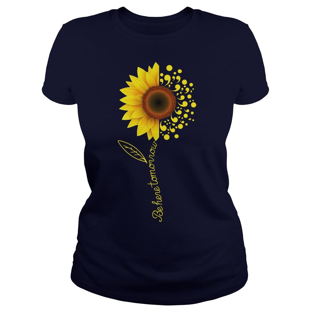 Be here tomorrow sunflower Suicide Awareness ladies tee