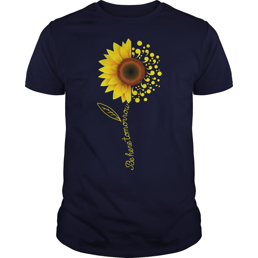 Be here tomorrow sunflower Suicide Awareness shirt