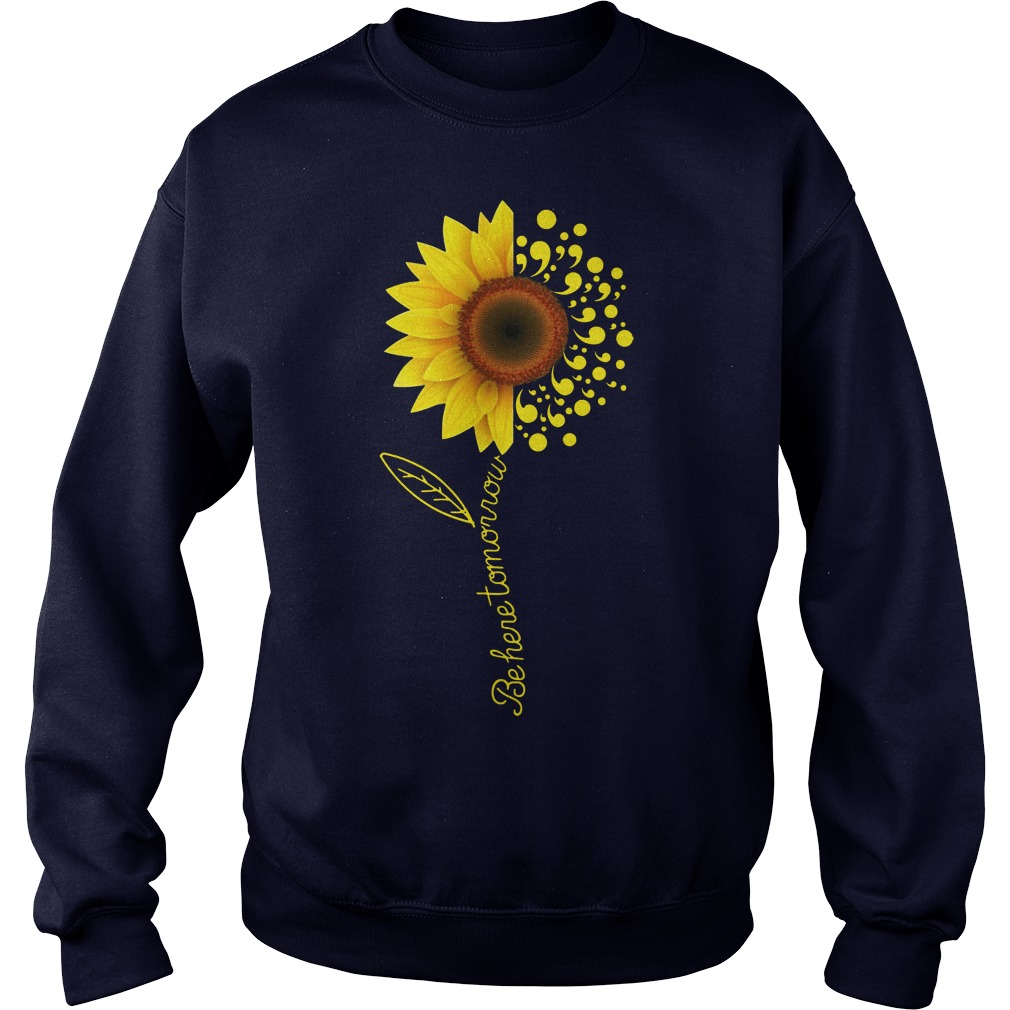 Be here tomorrow sunflower Suicide Awareness sweater