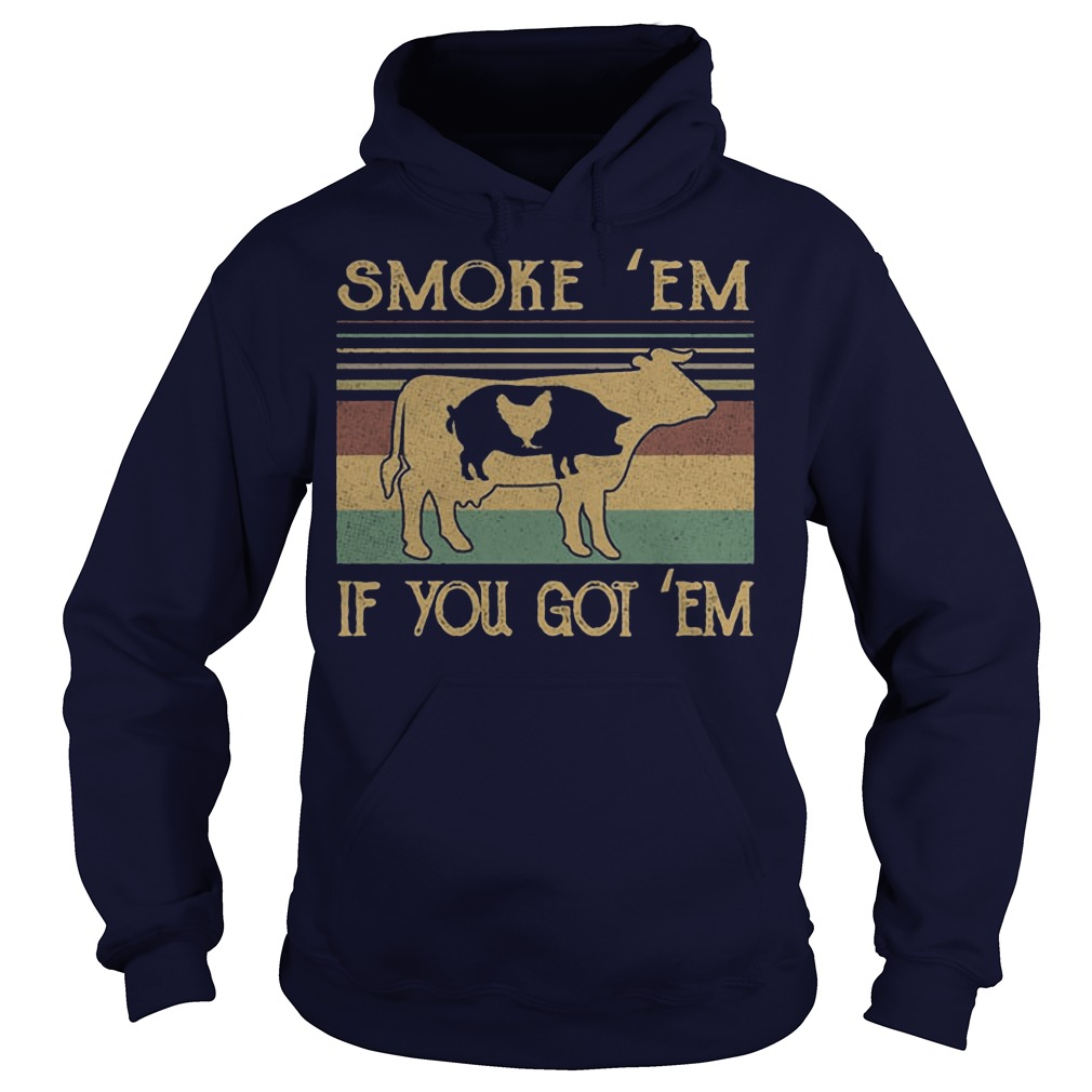 Cow pig chicken Smoke 'Em if you got 'Em hoodie