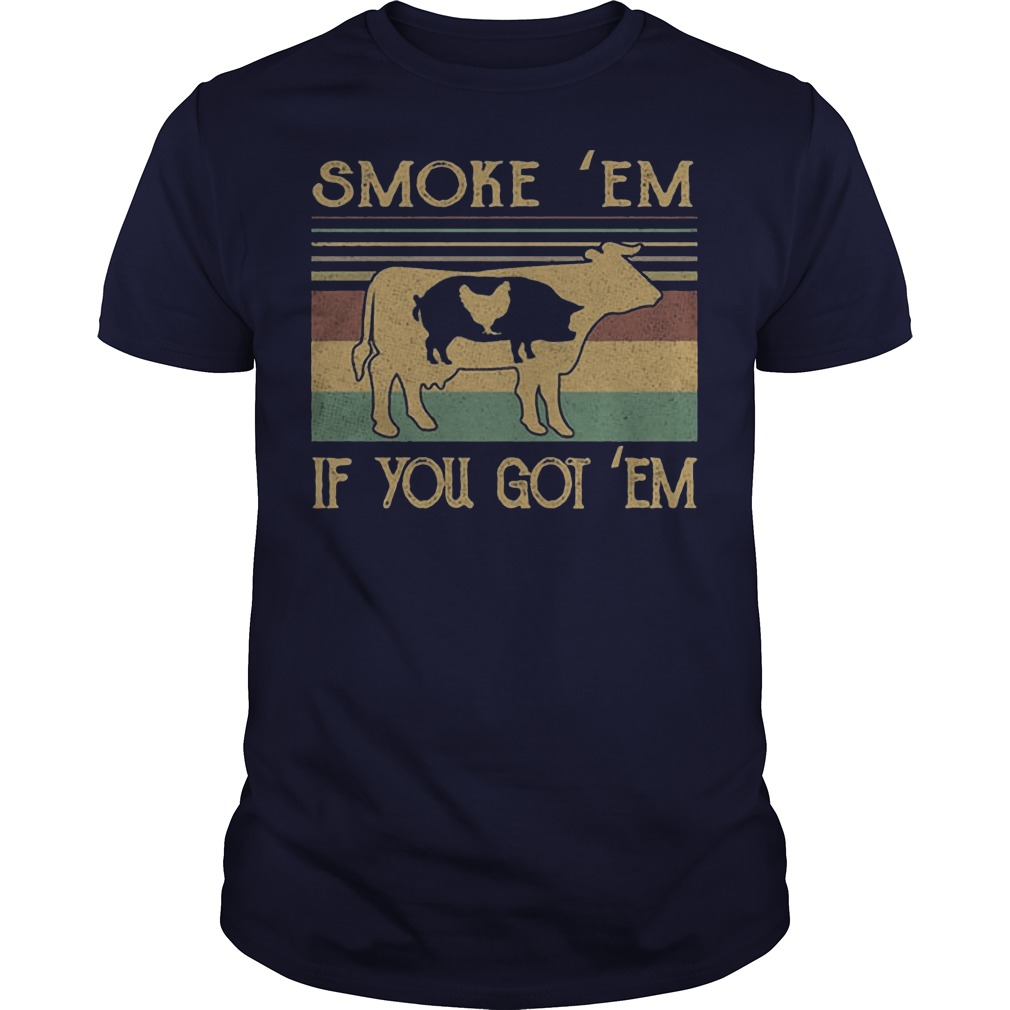 Cow pig chicken Smoke 'Em if you got 'Em shirt