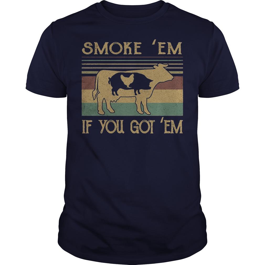 Cow pig chicken Smoke 'Em if you got 'Em shirt
