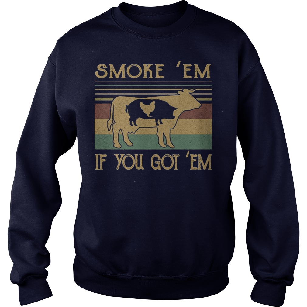 Cow pig chicken Smoke 'Em if you got 'Em sweater