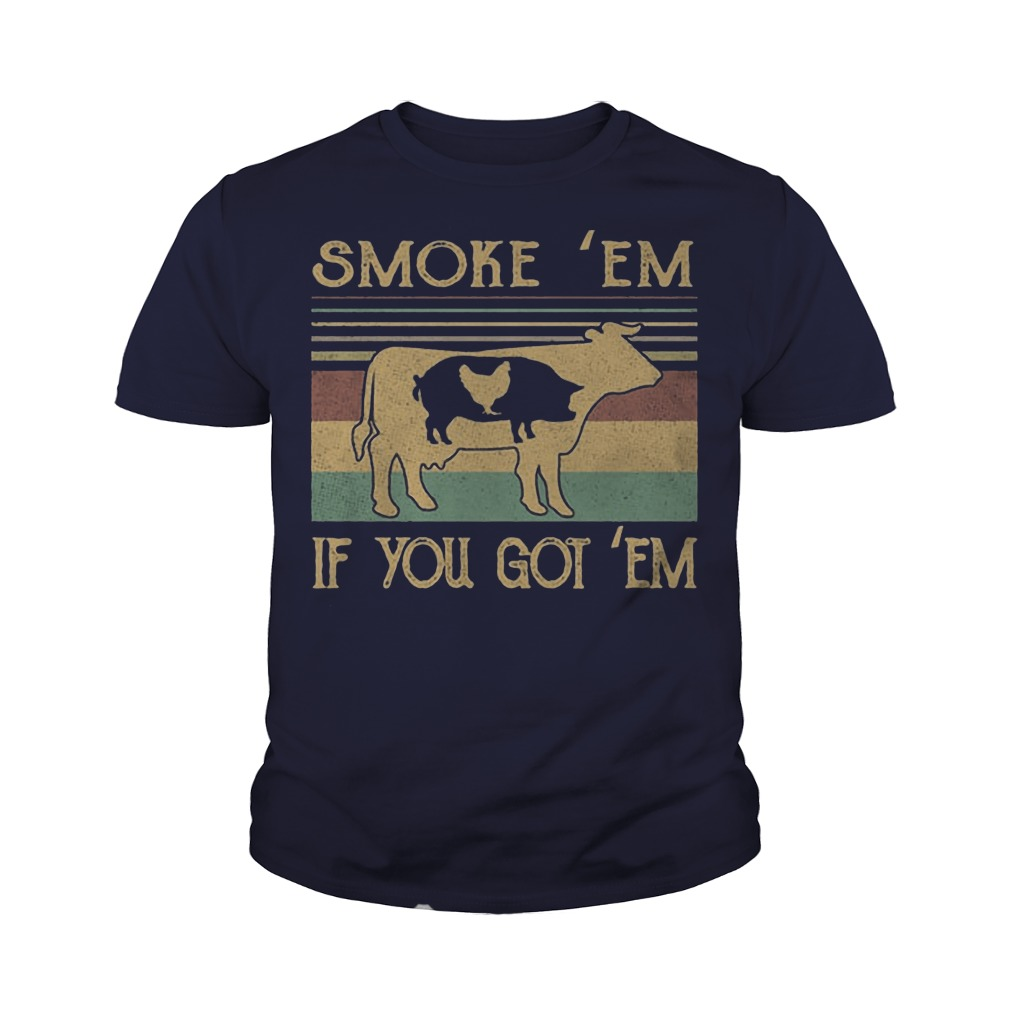 Cow pig chicken Smoke 'Em if you got 'Em youth tee