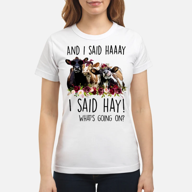 Cows And I said haaay I said hay what's going on ladies tee
