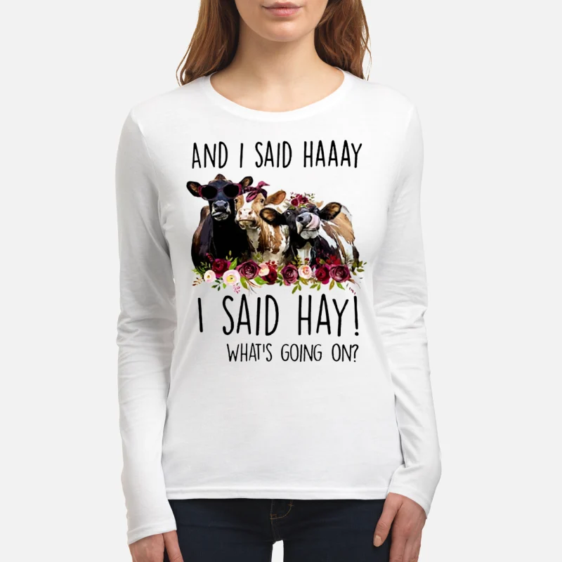 Cows And I said haaay I said hay what's going on long sleeve