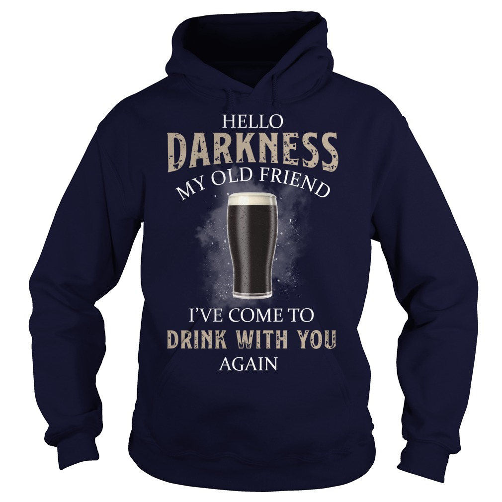 Hello darkness my old friend I've come to drink with you back beer hoodie