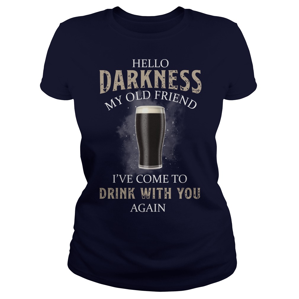 Hello darkness my old friend I've come to drink with you back beer ladies tee