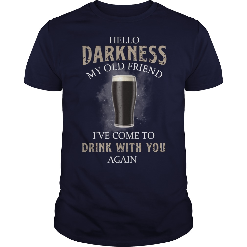 Hello darkness my old friend I've come to drink with you back beer shirt