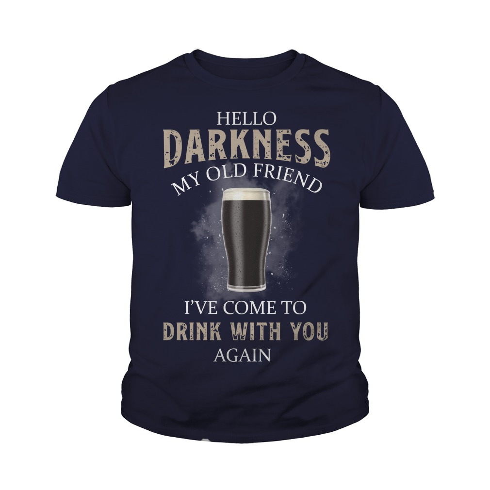 Hello darkness my old friend I've come to drink with you back beer youth tee
