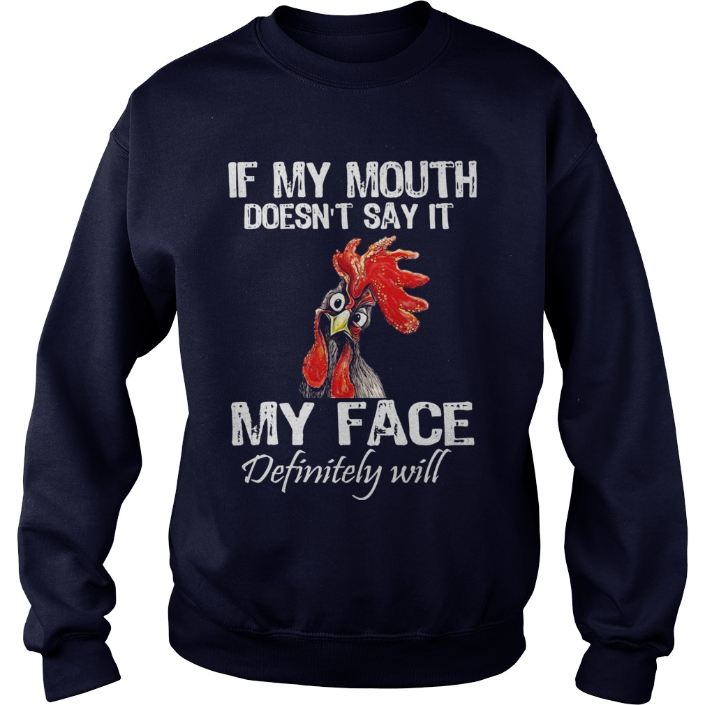 Hey Hey chicken If my mouth doesn't say it my face definitely will sweater