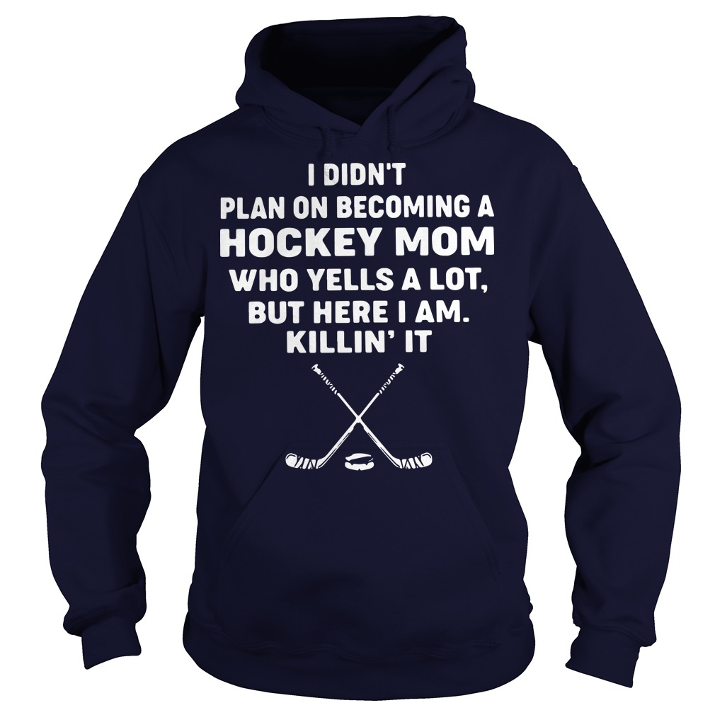 I didn't plan on becoming a hockey mom who yells a lot hoodie