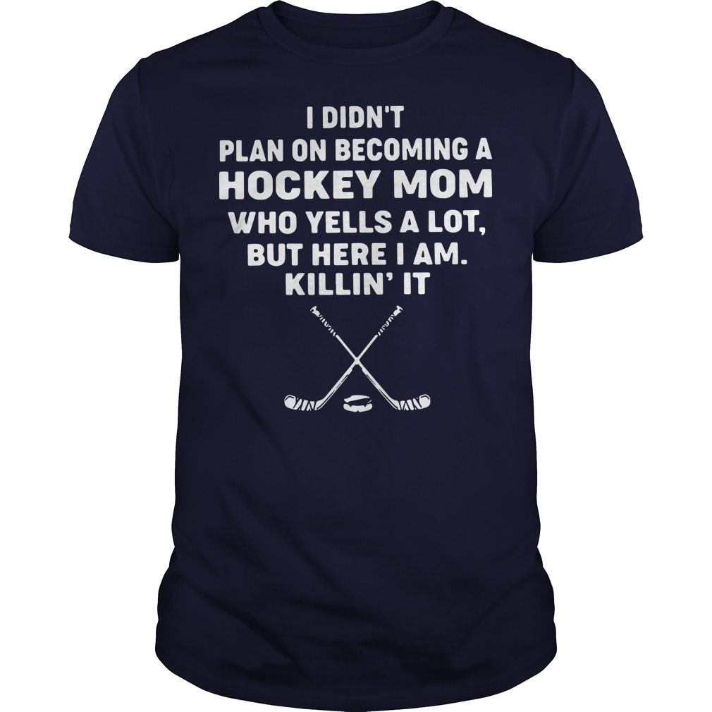 I didn't plan on becoming a hockey mom who yells a lot shirt