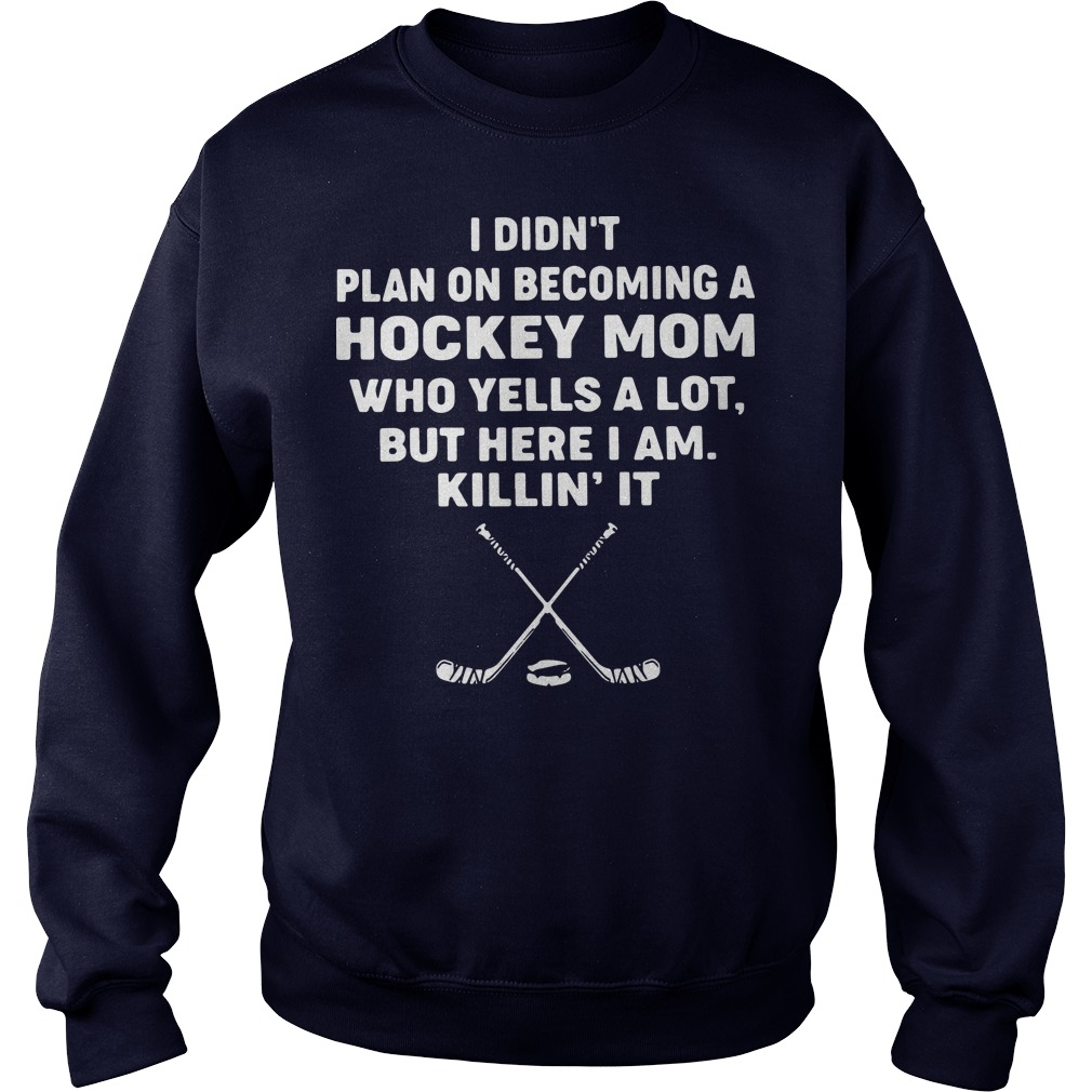 I didn't plan on becoming a hockey mom who yells a lot sweater