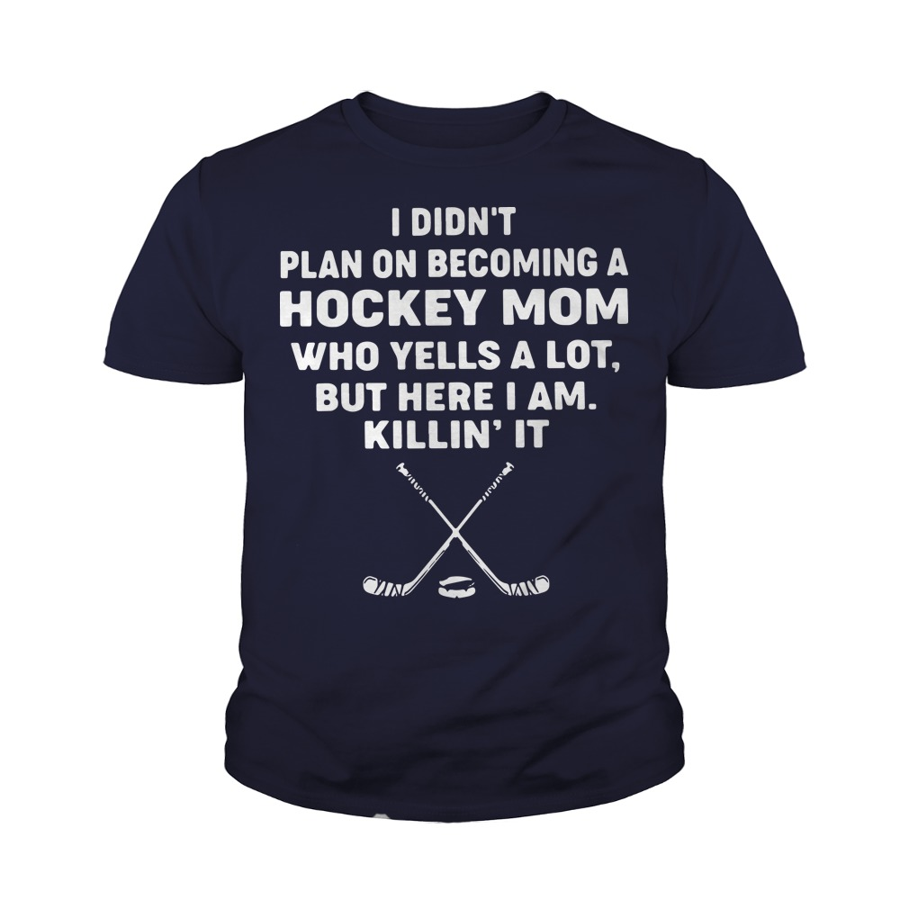 I didn't plan on becoming a hockey mom who yells a lot youth tee