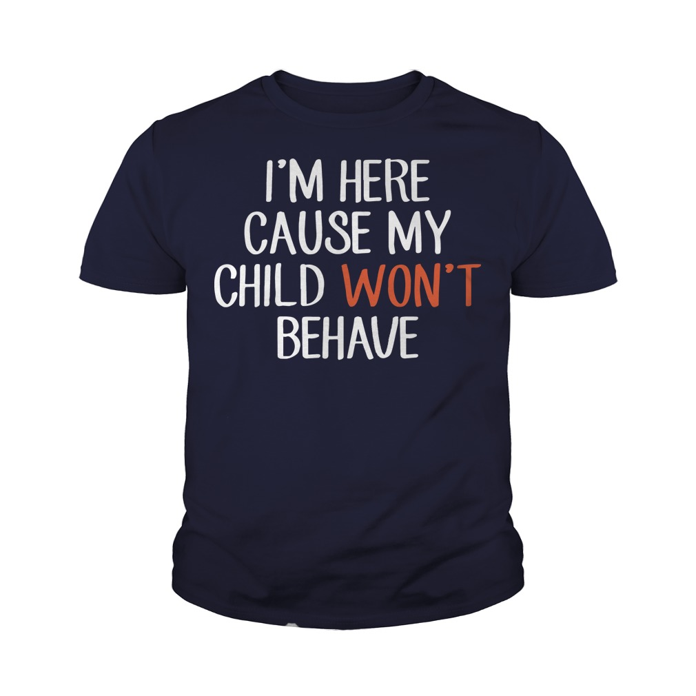 I'm here cause my child won't behave youth tee