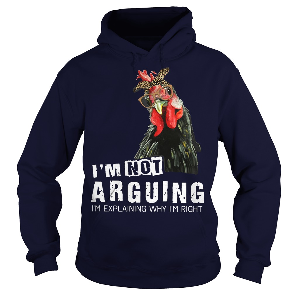 I'm not Arguing I'm explaining why I'm right hey hey chicken hoodie