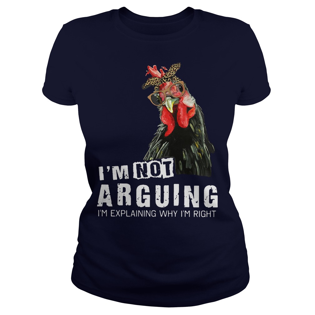 I'm not Arguing I'm explaining why I'm right hey hey chicken ladies tee