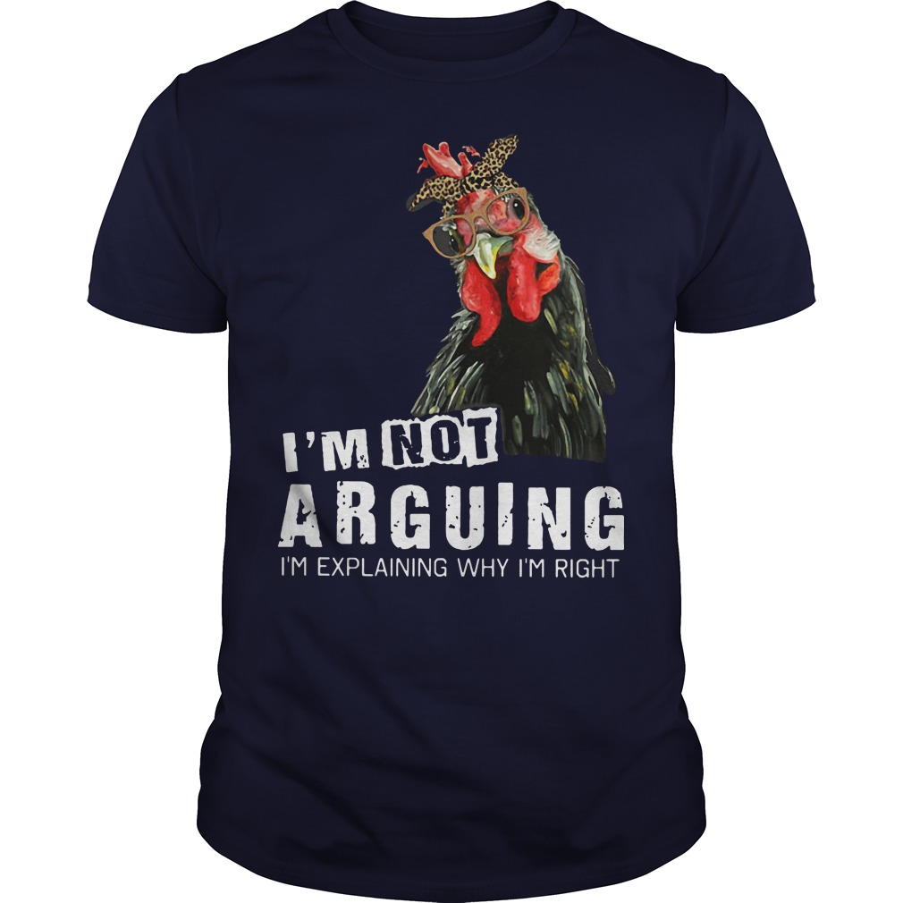 I'm not Arguing I'm explaining why I'm right hey hey chicken shirt