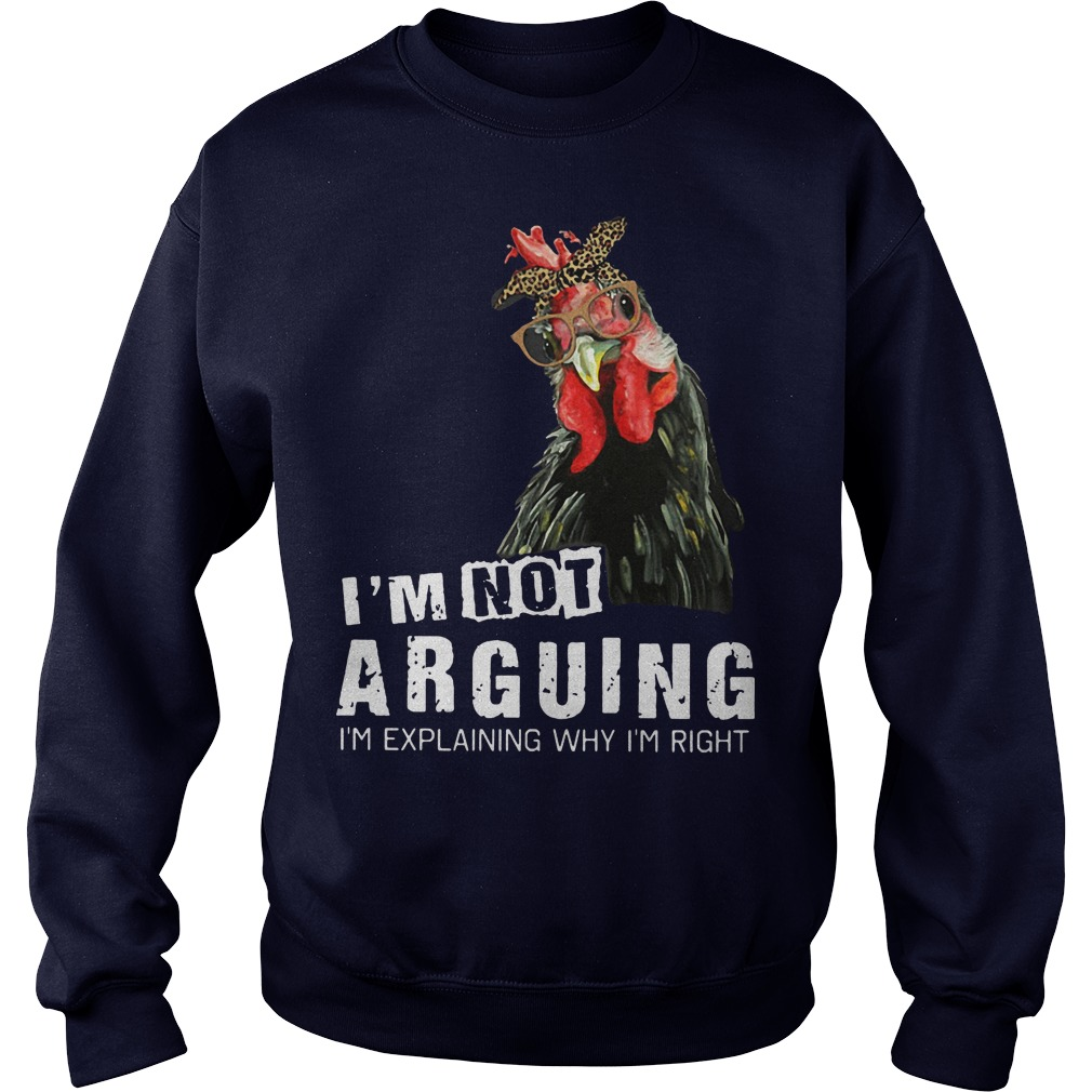 I'm not Arguing I'm explaining why I'm right hey hey chicken sweater
