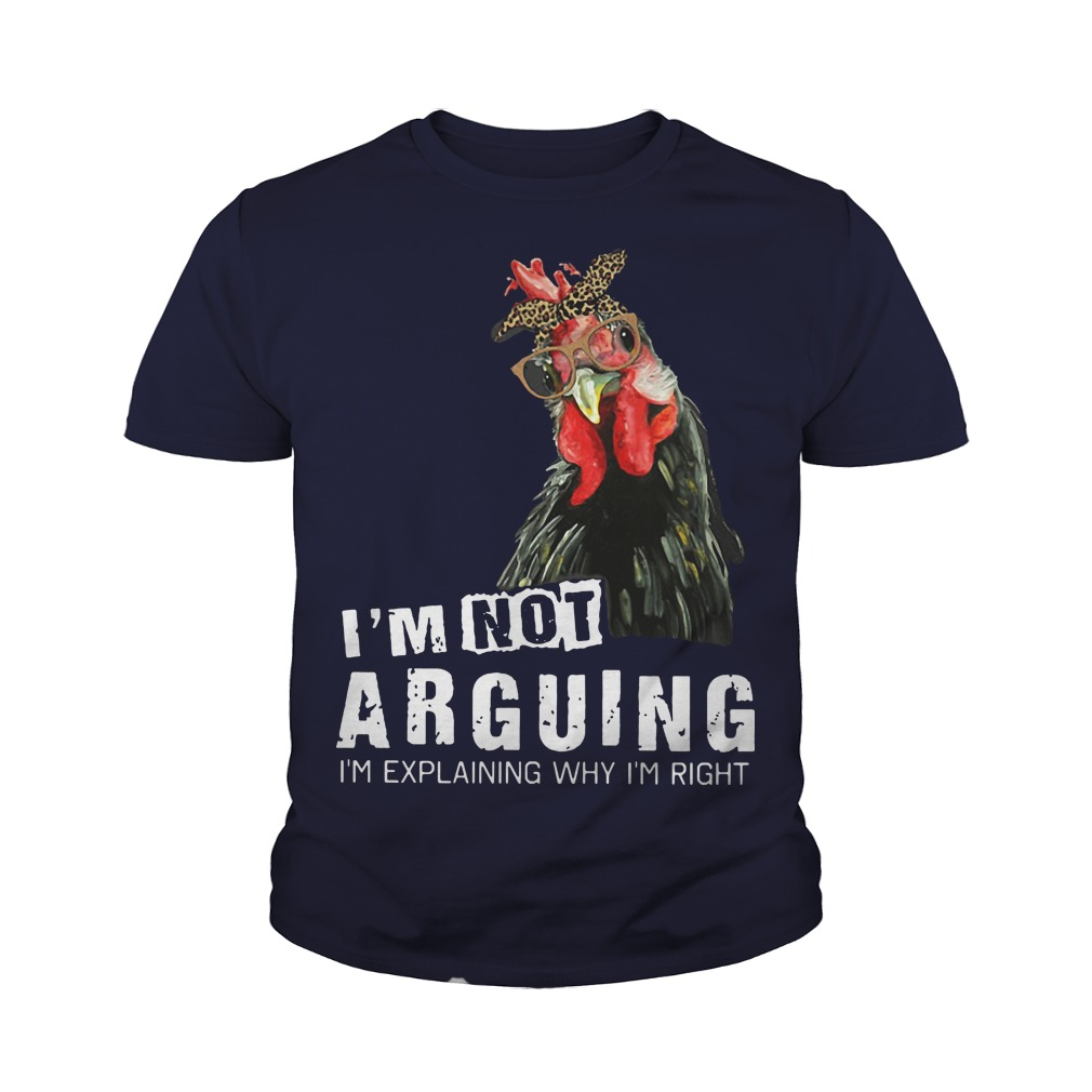I'm not Arguing I'm explaining why I'm right hey hey chicken youth tee