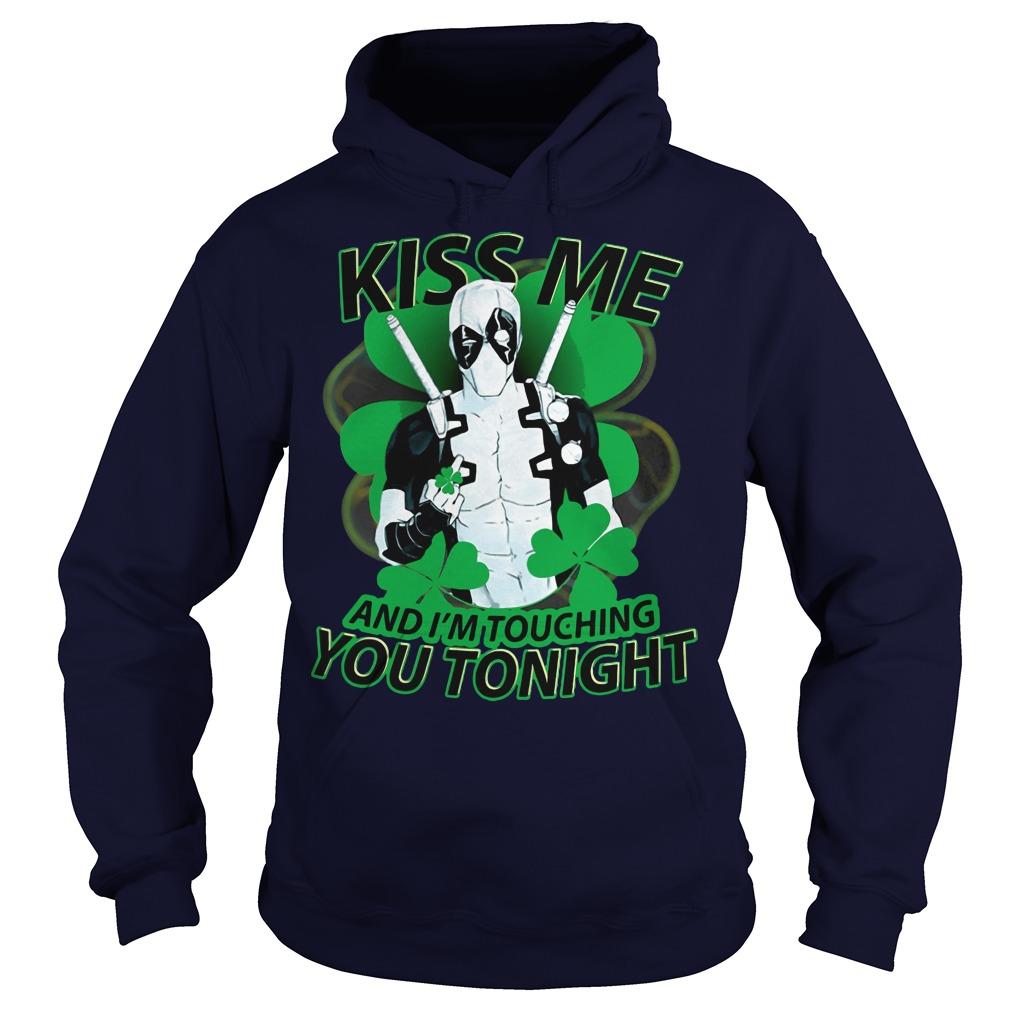 Irish Deadpool kiss me and I'm touching you tonight hoodie