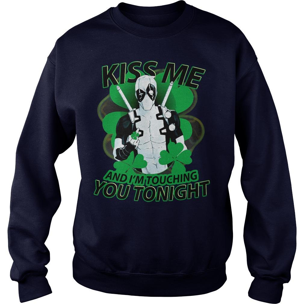 Irish Deadpool kiss me and I'm touching you tonight sweater